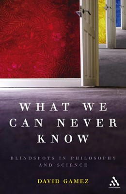 Abbildung von Gamez   WHAT WE CAN NEVER KNOW   2007   Blindspots in Philosophy and S...