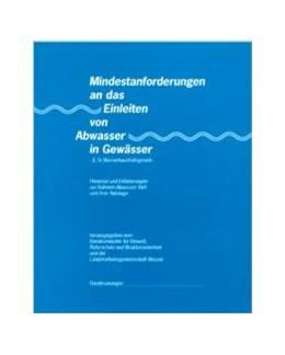 Abbildung von Bundesministerium für Umwelt, Naturschutz und Reaktorsicherheit und die Länderarbeitsgemeinschaft Wasser   Mindestanforderungen an das Einleiten von Abwasser in Gewässer   Loseblattwerk mit Aktualisierungen   2009   § 7a Wasserhaushaltsgesetz