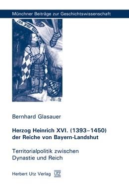 Abbildung von Glasauer | Herzog Heinrich XVI. (1393–1450) der Reiche von Bayern-Landshut | 2009 | Territorialpolitik zwischen Dy... | 5