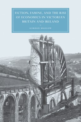 Abbildung von Bigelow | Fiction, Famine, and the Rise of Economics in Victorian Britain and Ireland | 2007 | 40