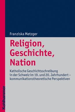 Abbildung von Metzger | Religion, Geschichte, Nation | 2009 | Katholische Geschichtsschreibu... | 6