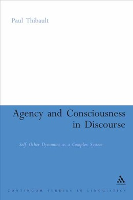 Abbildung von Thibault | Agency and Consciousness in Discourse | 2006 | Self-Other Dynamics as a Compl...