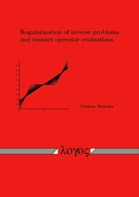 Regularization of inverse problems and inexact operator evaluations | Bonesky, 2009 | Buch (Cover)