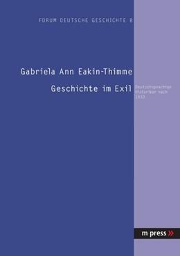 Abbildung von Eakin-Thimme | Geschichte im Exil | 2005 | Deutschsprachige Historiker na... | 8