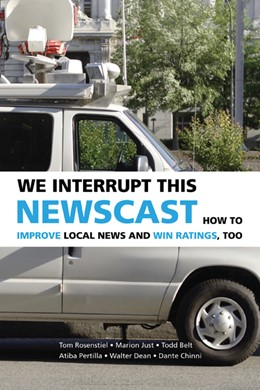 Abbildung von Rosenstiel / Just / Belt | We Interrupt This Newscast | 2007 | How to Improve Local News and ...