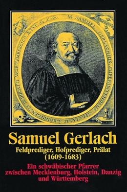 Abbildung von Samuel Gerlach. Feldprediger, Hofprediger, Prälat (1609-1683)   2001   Ein schwäbischer Pfarrer zwisc...   21