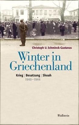 Abbildung von Schminck-Gustavus   Winter in Griechenland   2010   Krieg - Besatzung - Shoah 1940...