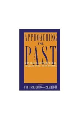 Abbildung von Silverman / Gulliver | Approaching the Past | 1992 | Historical Anthropology Throug...