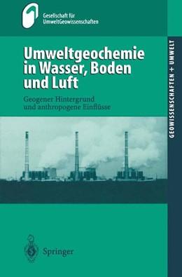 Abbildung von Gesellschaft für UmweltGeowissenschaften (GUG) in derDeutschen Geologischen Gesellschaft (DGG) | Umweltgeochemie in Wasser, Boden und Luft | 2000 | Geogener Hintergrund und anthr...