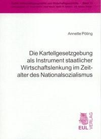 Abbildung von Pöting | Die Kartellgesetzgebung als Instrument staatlicher Wirtschaftslenkung im Zeitalter des Nationalsozialismus | 2006