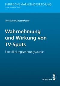 Abbildung von Hofer / Radler / Bermoser | Wahrnehmung und Wirkung von TV-Spots | 2010