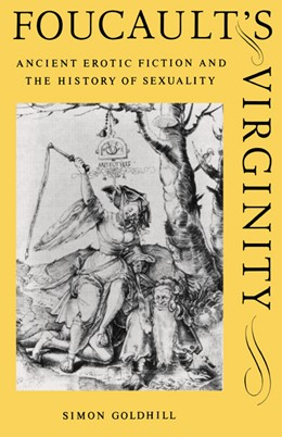 Abbildung von Goldhill | Foucault's Virginity | 1995 | Ancient Erotic Fiction and the...