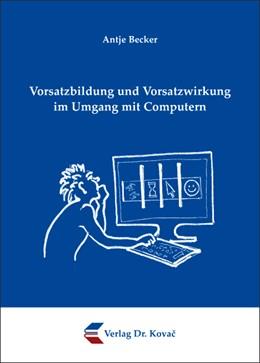 Abbildung von Becker | Vorsatzbildung und Vorsatzwirkung im Umgang mit Computern | 2008 | 134