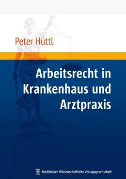 Abbildung von Hüttl | Arbeitsrecht in Krankenhaus und Arztpraxis | 1. Auflage 2011 | 2011