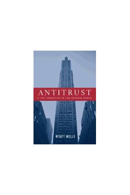 Abbildung von Wells | Antitrust and the Formation of the Postwar World | 2001