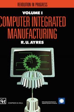 Abbildung von Ayres / Haywood / Tchijov | Computer Integrated Manufacturing | 1991 | Models, case studies and forec...