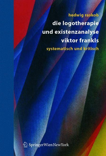 Abbildung von Raskob   Die Logotherapie und Existenzanalyse Viktor Frankls   2004