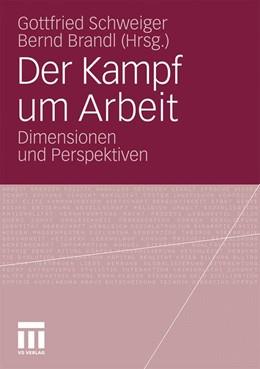 Abbildung von Schweiger / Brandl | Der Kampf um Arbeit | 2010 | Dimensionen und Perspektiven