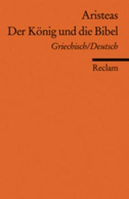 Abbildung von Aristeas (Epistolographus) / Brodersen   Der König und die Bibel   2008   Griech. /Dt.   18576