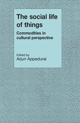 Abbildung von Appadurai | The Social Life of Things | 1988 | Commodities in Cultural Perspe...