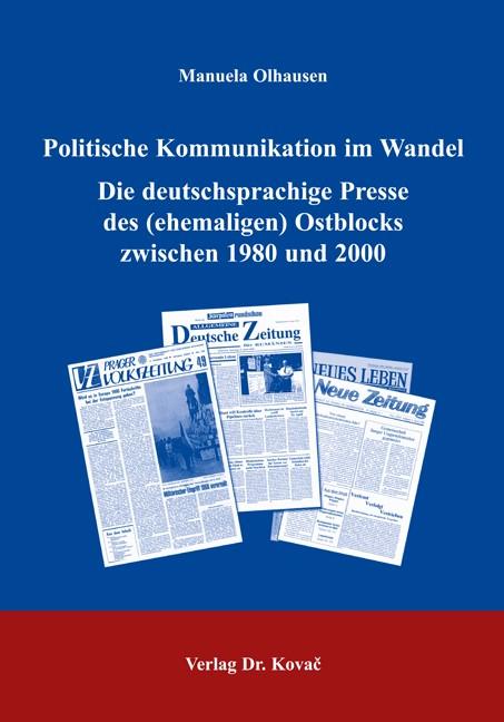 Politische Kommunikation im Wandel. Die deutschsprachige Presse des (ehemaligen) Ostblocks zwischen 1980 und 2000 | Olhausen, 2005 | Buch (Cover)