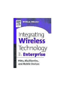 Abbildung von Wheeler   Integrating Wireless Technology in the Enterprise   2003   PDAs, Blackberries, and Mobile...