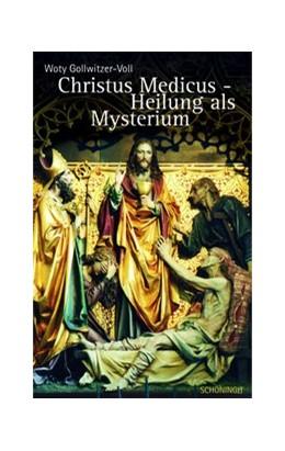 Abbildung von Gollwitzer-Voll   Christus Medicus - Heilung als Mysterium   2007   Interpretationen eines alten C...
