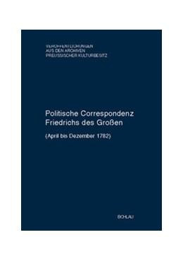 Abbildung von Baumgartner | Politische Correspondenz Friedrichs des Großen. Band 47 (April bis Dezember 1782) | 2003 | Hg. für die Preußische Histori... | 45