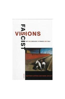 Abbildung von Affron / Antliff   Fascist Visions   1997   Art and Ideology in France and...