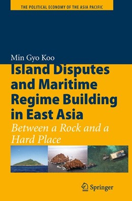 Abbildung von Koo | Island Disputes and Maritime Regime Building in East Asia | 1st Edition. | 2010 | Between a Rock and a Hard Plac...