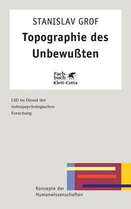 Abbildung von Grof | Topographie des Unbewussten | 11. Aufl. | 2015 | LSD im Dienst der tiefenpsycho...