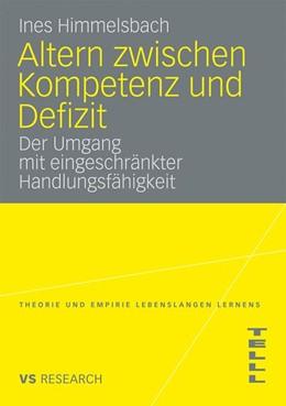 Abbildung von Himmelsbach | Altern zwischen Kompetenz und Defizit | Mit einem Geleitwort von Wolfgang Seitter | 2009 | Über den Umgang mit eingeschrä...