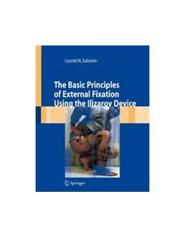 Abbildung von Solomin | The Basic Principles of External Skeletal Fixation Using the Ilizarov Device | 2008