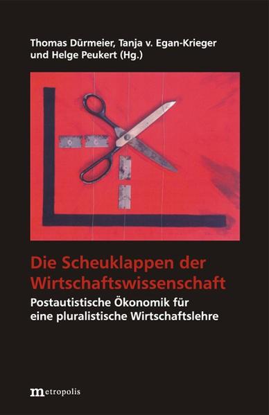 Abbildung von Dürmeier / Egan-Krieger / Peukert | Die Scheuklappen der Wirtschaftswissenschaft | 2006