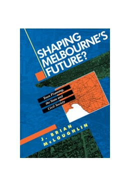 Abbildung von McLoughlin | Shaping Melbourne's Future? | 1993 | Town Planning, the State and C...