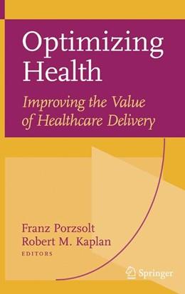 Abbildung von Porzsolt / Kaplan | Optimizing Health: Improving the Value of Healthcare Delivery | 2006