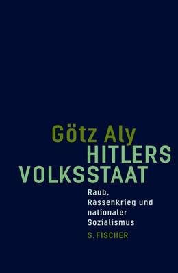 Abbildung von Aly | Hitlers Volksstaat | 2005 | Raub, Rassenkrieg und national...