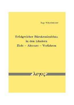 Abbildung von Schorlemmer | Erfolgreicher Bürokratieabbau in den Ländern. Ziele - Akteure - Verfahren | 2006
