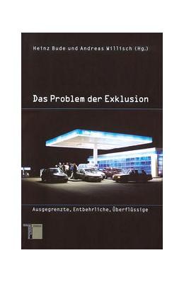 Abbildung von Bude / Willisch | Das Problem der Exklusion | 2006 | Ausgegrenzte, Entbehrliche, Üb...