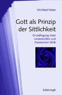 Abbildung von Weier   Gott als Prinzip der Sittlichkeit   1. Aufl. 2009   2009