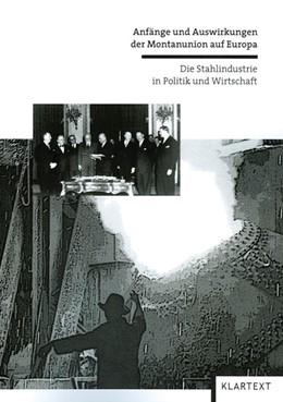 Abbildung von Rasch / Düwell   Anfänge und Auswirkungen der Montanunion auf Europa   1., Aufl.   2007   Die Stahlindustrie in Politik ...