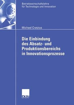 Abbildung von Cratzius   Die Einbindung des Absatz- und Produktionsbereichs in Innovationsprozesse   2003   44