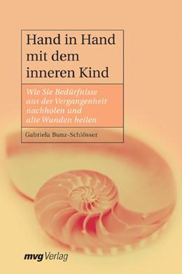 Abbildung von Bunz-Schlösser | Hand in Hand mit dem inneren Kind | 2. Aufl. | 2006 | Wie Sie Bedürfnisse aus der Ve...