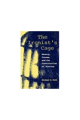 Abbildung von Roth | The Ironist's Cage | 1995 | Memory, Trauma, and the Constr...