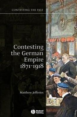 Abbildung von Jefferies | Contesting the German Empire 1871 - 1918 | 2007