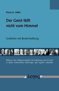 Abbildung von Höfer   Der Geist fällt nicht vom Himmel - Gedichte mit Bodenhaftung.   2008