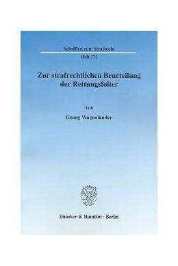 Abbildung von Wagenländer   Zur strafrechtlichen Beurteilung der Rettungsfolter   2006   173