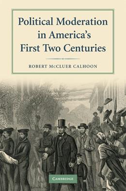 Abbildung von Calhoon | Political Moderation in America's First Two Centuries | 2008