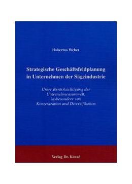 Abbildung von Weber   Strategische Geschäftsfeldplanung in Unternehmen der Sägeindustrie   2001   Unter Berücksichtigung der Unt...   1