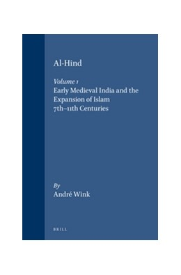 Abbildung von Wink   Al-Hind, Volume 1 Early Medieval India and the Expansion of Islam 7th-11th Centuries   2002